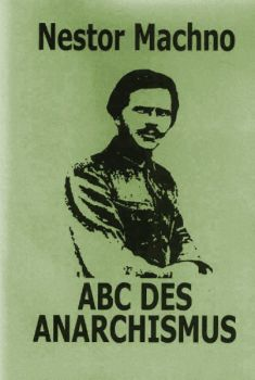 Nestor Machno - Das ABC des revolutionären Anarchisten
