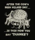 AFTER THE COW'S BEEN MILKED DRY... IS THIS HOW YOU SAY THANKS? - Aufnäher